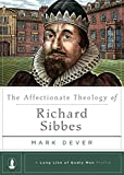 : The Affectionate Theology of Richard Sibbes (Long Line of Godly Men Profile)
