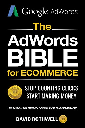 The AdWords Bible for eCommerce: Stop Counting Clicks, Start Making...