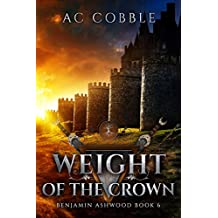 Weight of the Crown: Benjamin Ashwood Book 6
