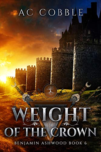 Weight of the Crown: Benjamin Ashwood Book 6 ()