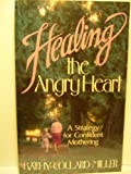 Healing the Angry Heart, Kathy C. Miller, 0932305687