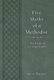 Five Marks of a Methodist: The Fruit of a Living Faith (Wesley Discipleship Path Series)