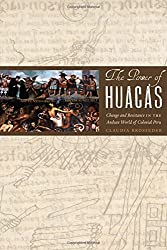 The Power of Huacas: Change and Resistance in the Andean World of Colonial Peru