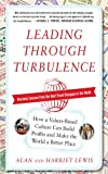 Leading Through Turbulence: How a Values-Based Culture Can Build Profits and Make the World a Better Place (Management & Leadership)