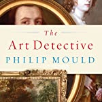The Art Detective: Fakes, Frauds, and Finds and the Search for Lost Treasures | Philip Mould