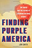Finding Purple America : The South and the Future of American Cultural Studies, Smith, Jon, 0820345261