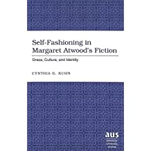 Self-Fashioning in Margaret Atwood's Fiction: Dress, Culture, and Identity