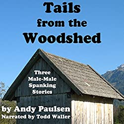 Tails from the Woodshed: Three Male-Male Spanking Stories