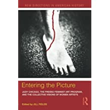 Entering the Picture: Judy Chicago, The Fresno Feminist Art Program, and the Collective Visions of Women Artists (New Directions in American History) (2011-09-16)