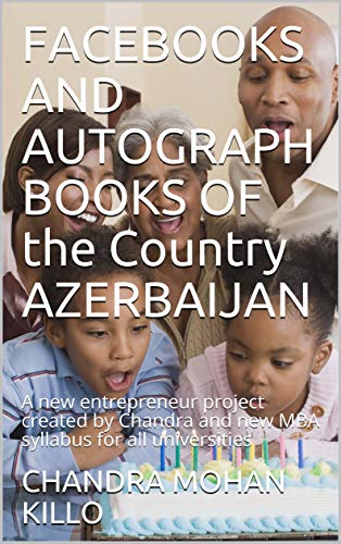 FACEBOOKS AND AUTOGRAPH BOOKS OF the  Country AZERBAIJAN:      A new entrepreneur project created by Chandra and new MBA  syllabus for all universities