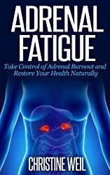 Adrenal Fatigue: Take Control of Adrenal Burnout and Restore Your Health Naturally (Natural Health & Natural Cures Series) (English Edition)