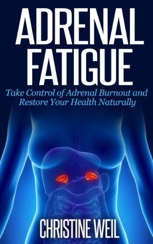 Adrenal Fatigue: Take Control of Adrenal Burnout and Restore Your Health Naturally (Natural Health & Natural Cures Series)