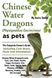 img - for Chinese Water Dragons Care, Habitat, Cages, Enclosure, Diet, Tanks, Facts, Set-Up, Food, Pictures, Shedding, Life Span, Breeding, Feeding, Cost All in book / textbook / text book