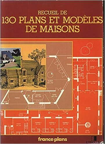 Amazon Fr Recueil De 130 Plans Et Modeles De Maisons Collectif Livres