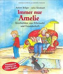 Immer nur Amelie: Geschichten von Eifersucht und Freundschaft