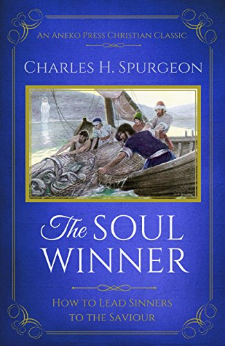 The Soul Winner (Updated Edition): How to Lead Sinners to the Saviour by [Spurgeon, Charles H.]
