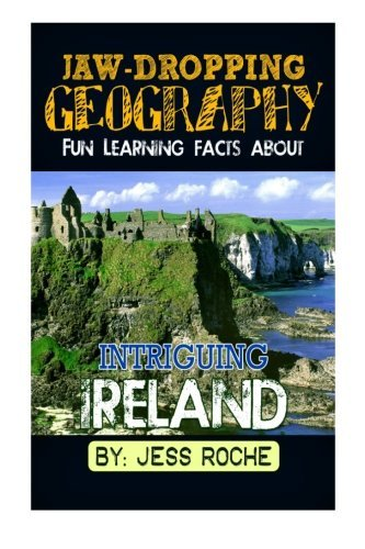 [Jaw-Dropping Geography: Fun Learning Facts About INTRIGUING IRELAND: Illustrated Fun Learning For Kids (Volume 1) by Jess Roche (2014-11-23)] (23 Jaw)