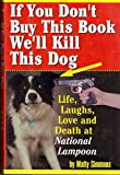 """""""If You Don't Buy This Book, We'll Kill This Dog!"""": Life, Laughs, Love, and Death at the National Lampoon"""