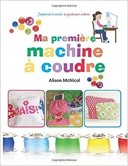 Ma premi re machine coudre j 39 apprends a coudre le for Coudre a 8 ans