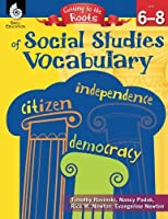 Getting to the Roots of Social Studies Vocabulary Levels 6-8 (Getting to the Roots of Content-Area Vocabulary)