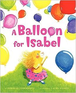 A Balloon For Isabel Deborah Underwood Laura Rankin 9780061779879 Amazon Books