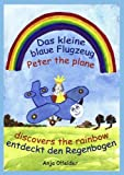 Das Kleine Blaue Flugzeug Entdeckt Den Regenbogen - Peter the Plane Discovers the Rainbow, Anja Offelder, 3839150795