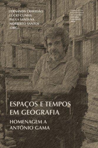Espaços e tempos em Geografia: Homenagem a António Gama (Geografias) (Volume 3) (Portuguese Edition)