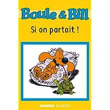 Boule et Bill - Si on partait ! (Biblio Mango Boule et Bill) (French Edition)