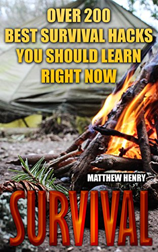 Survival: Over 200 Best Survival Hacks You Should Learn Right Now by [Henry, Matthew]