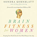 Brain Fitness for Women: Keeping Your Head Clear and Your Mind Sharp at Any Age | Sondra Kornblatt