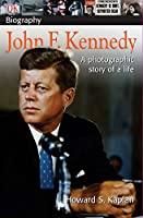 DK Biography: John F. Kennedy: A Photographic