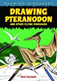 Drawing Pteranodon and Other Flying Reptiles, Steve Beaumont, 1615319042