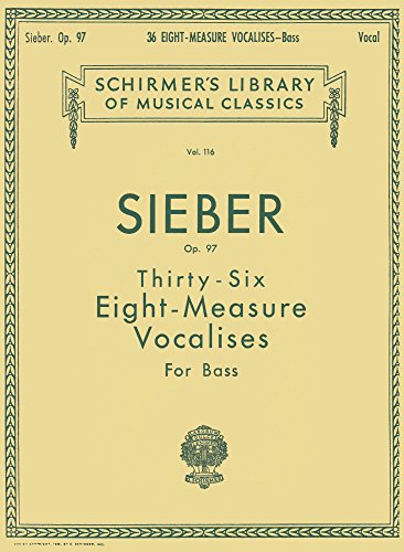Sieber: Thirty-Six Eight-Measure Vocalises for Bass, Op. 97 (Schirmer's Library of Musical Classics Vol. 116) (Sieber Measure 36 Eight)