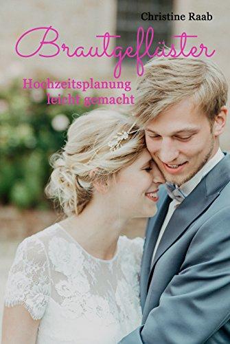 Brautgeflüster - die besten Tipps für deine Hochzeit  Hochzeitsplanung  leicht gemacht! (German Edition 72e488a32ba1