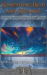 Something Rich and Strange: Digital Fantasy Fiction Short Story (Uncommon Senses)