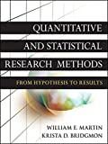 Quantitative and Statistical Research Methods: From Hypothesis to Results
