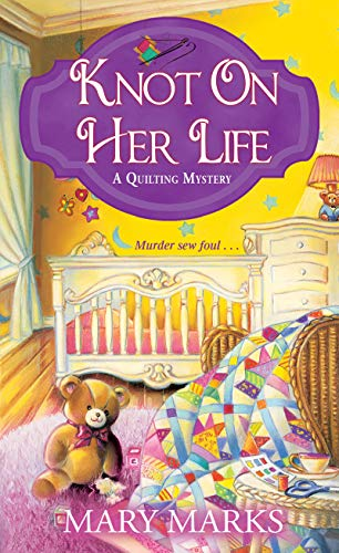 Knot on Her Life (A Quilting Mystery Book 7) by [Marks , Mary]