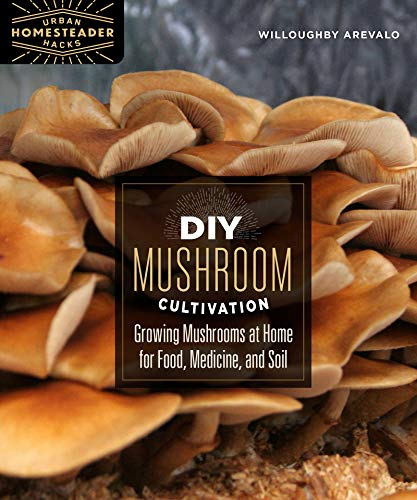 Mushroom Homegrown - DIY Mushroom Cultivation: Growing Mushrooms at Home for Food, Medicine, and Soil (Homegrown City Life)