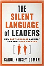 Carol Kinsey Goman Ph.D.'sThe Silent Language of Leaders: How Body Language Can Help--or Hurt--How You Lead [Hardcover]2011