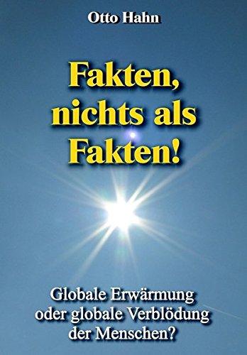 Fakten, nichts als Fakten!: Globale Erwärmung oder globale Verblödung der Menschen?