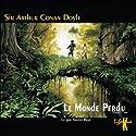 Le Monde Perdu (Les exploits du professeur Challenger 1)   Livre audio Auteur(s) : Arthur Conan Doyle Narrateur(s) : Xavier Béja