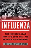 Influenza: The Hundred-Year Hunt to Cure the 1918