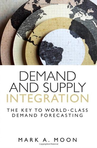 Demand and Supply Integration: The Key to World-Class Demand Forecasting (FT Press Operations Management)