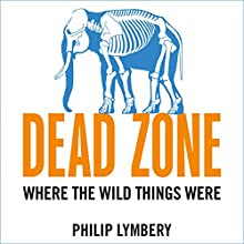 Dead Zone: Where the Wild Things Were Audiobook by Philip Lymbery Narrated by Barnaby Edwards