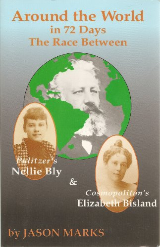 Around the World in 72 Days: The Race Between Pulitzer's Nellie Bly and Cosmopolitan's Elizabeth Bisland