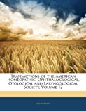 Transactions of the American Homeopathic, Ophthalmological, Otological and Laryngological Society, Anonymous, 1142159736