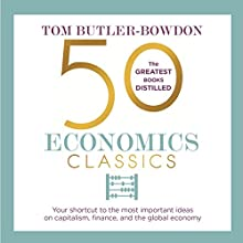 50 Economics Classics: Your Shortcut to the Most Important Ideas on Capitalism, Finance, and the Global Economy Audiobook by Tom Butler-Bowdon Narrated by John Chancer