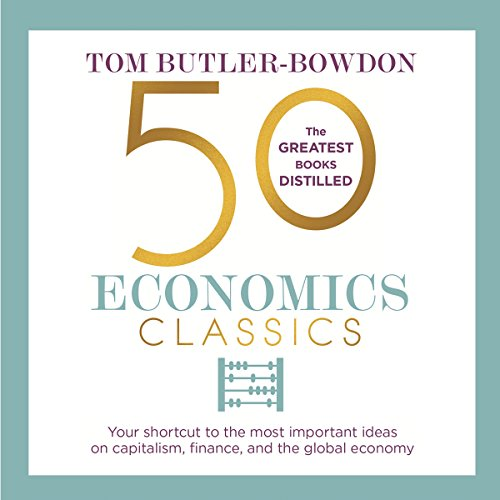 50 Economics Classics: Your Shortcut to the Most Important Ideas on Capitalism, Finance, and the Global Economy by Gildan Media LLC
