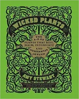 Wicked Plants: The A-z Of Plants That Kill, Maim, Intoxicate And Otherwise Offend Epub Descargar
