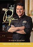 Papa: The Story of Papa John's Pizza